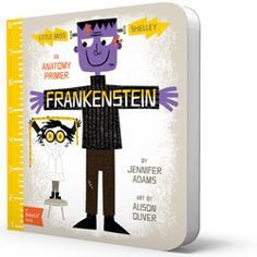 Frankenstein BabyLit Board Book: Arms, legs, eyes, mouth… part by part they all make up the Frankenstein monster in this charming anatomy primer. And you may just learn that he isn't all that different from the rest of us, as he chomps on strawberries and enjoys reading some great literature! One thing's for sure – there's nothing scary about this toddler-friendly retelling of Mary Shelley's classic novel.