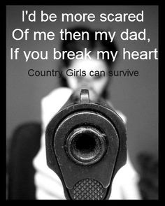 I'd be scared of both and all my uncles and all the boys in my family they all at least have one gun in their house Country Girl Life, Country Girl Quotes, Country Girls, Country Strong, Cute N Country, Country Music, Me Quotes, Qoutes, Funny Quotes