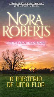 Meus Romances Blog: O Mistério De Uma Flor - Nora Roberts - Coleção No...