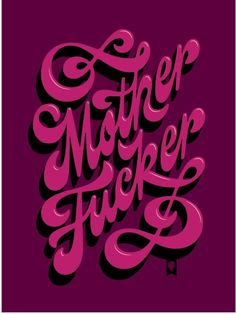 Mother Fucker by Jessica Hische Words Quotes, Me Quotes, Funny Quotes, Sayings, Vinyl Quotes, Boss Bitch Quotes, Badass Quotes, Asshole Quotes, Jessica Hische