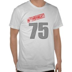 Officially 75 Birthday Gifts Tshirt