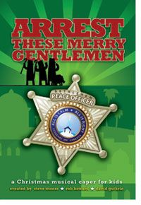 Arrest These Merry Gentlemen - a Christmas Musical Caper for kids ...