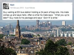 An epic shite, from the sound of it. | 17 Things Overheard In Glasgow