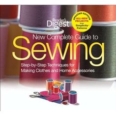 The New Complete Guide to Sewing: Step-by-Step Techniques for Making Clothes and Home Accessories Updated Edition with All-New Projects and Simplicity Patterns (Reader's Digest): Reader's Digest: 9781606522080: Amazon.com: Books