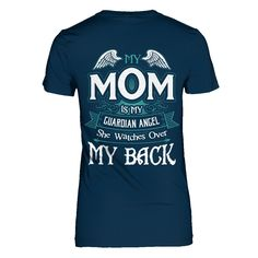 My mom is my guardian angel. she watches over my back T-Shirt - MyUnistyles