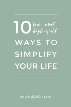 10 Low-Input, High-Yield Ways to Simplify Your Life - simple as that