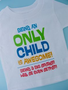 Hey, I found this really awesome Etsy listing at https://www.etsy.com/listing/107983859/only-child-big-brother-awesome-shirt