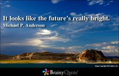 It looks like the future's really bright. - Michael P. Anderson at BrainyQuote