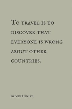 To travel is to discover that everyone