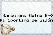 http://tecnoautos.com/wp-content/uploads/imagenes/tendencias/thumbs/barcelona-goleo-60-al-sporting-de-gijon.jpg Barcelona. Barcelona goleó 6-0 al Sporting de Gijón, Enlaces, Imágenes, Videos y Tweets - http://tecnoautos.com/actualidad/barcelona-barcelona-goleo-60-al-sporting-de-gijon/