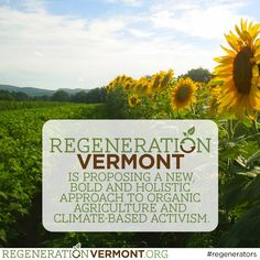 Regeneration Vermont's founding team has extensive experience in the theory and practice of agriculture, forestry and ecology, living on the cutting-edge of regenerative change for decades. More than running successful organic farms, maple sugaring operations and practicing restorative forestry, we have also built and led grassroots movements, published books, magazines and articles, and designed and implemented educational and activist campaigns. Visit us @ regenerationvermont.org