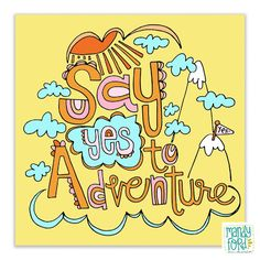 Say yes to adventure! via @mandyford mandyford.co Mandy Ford Art & Illustration #handlettering #illustrator #surfacedesign #artlicensing