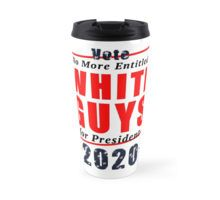 Travel Mug - No Entitled White Guys for President 2020 Campaign Gear - also available in 'No Old White Guys' designs.