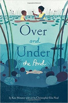 Over and Under the Pond: Kate Messner, Christopher Silas Neal: 9781452145426: AmazonSmile: Books