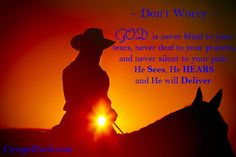 Don't Worry - GOD is never blind to your tears, never deaf to your prayers, and never silent to your pain. He SEES, He HEARS, and He will DELIVER.