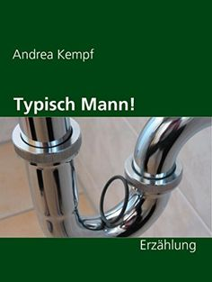 Typisch Mann!: Erzählung von Andrea Kempf https://www.amazon.de/dp/B00UI49K86/ref=cm_sw_r_pi_dp_x_.i3cybN87DX00