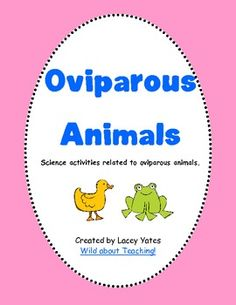 This is a mini-science pack about oviparous animals.  It includes:-A book suggestion with a technology link-An animal sort {oviparous vs. non-oviparous} with recording sheet-An egg labeling sheet-2 writing activities-Science/Cooking Experiment with recording sheets and graphsEnjoy!