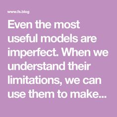 Even the most useful models are imperfect. When we understand their limitations, we can use them to make better decisions, reduce anxiety, and free up time.