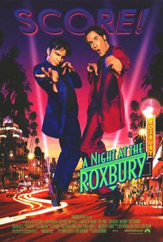 NIGHT AT THE ROXBURY. One of the funniest movies ever.