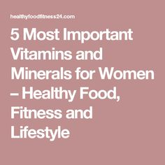 5 Most Important Vitamins and Minerals for Women – Healthy Food, Fitness and Lifestyle