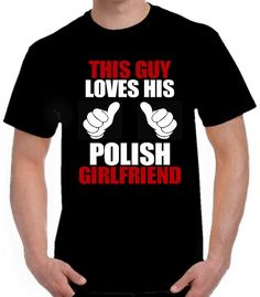 THIS GUY LOVES HIS POLISH GIRLFRIEND Black T Shirt Funny Boyfriend Birthday Gift