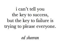 Key to failure: Trying to please everyone.