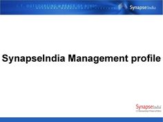 SynapseIndia Management profile  SynapseIndia management is also concerned about society issues. Company contributes towards the society through its corporate social responsibility initiatives and encourages employees to give back to society.