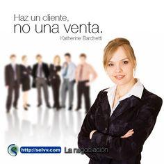 Haz un cliente, no una venta. Katherine Barchetti. http://selvv.com/la-negociacion/