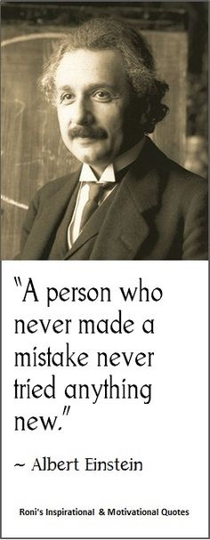 """Albert Einstein: """"A person who never made a mistake never tried anything new.""""  