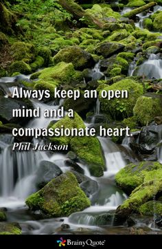 Always keep an open mind and a compassionate heart. - Phil Jackson