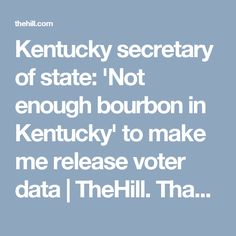 Kentucky secretary of state: 'Not enough bourbon in Kentucky' to make me release voter data | TheHill. Thank you, Kentucky. This is a states' rights issue and REAL conservatives understand that. It's also a privacy issue!