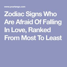 Zodiac Signs Who Are Afraid Of Falling In Love, Ranked From Most To Least