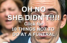 funeral etiquette: 10 Things NOT to do at a funeral