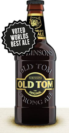 Old Tom Original: Named after Robinsons' brewery cat, Old Tom is almost as old as the brewery itself. It is recognised, both nationally and internationally, as one of the most famous strong ales, winning some of the industry's most prestigious awards including World's Best Ale.