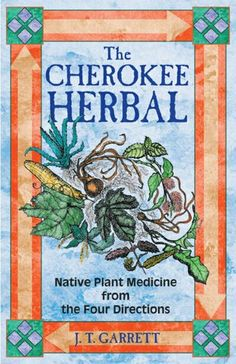 The Cherokee Herbal: Native Plant Medicine from the Four Directions by J. T. Garrett,http://www.amazon.com/dp/1879181967/ref=cm_sw_r_pi_dp_Y0jlsb1TVSD54WYZ