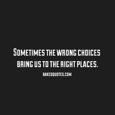 "I've made plenty of ""wrong"" choices in life,  but I definitely  ended up where I belong."