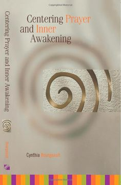 Centering Prayer and Inner Awakening: Cynthia Bourgeault  Foundations book all Christians should read