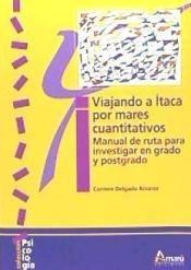 Viajando a Ítaca por mares cuantitativos : manual de ruta para investigar en grado y postgrado / Carmen Delgado Álvarez