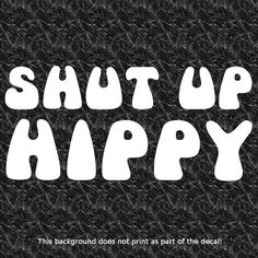 SHUT UP HIPPY DECAL STICKER HATE ECO GREEN HYBRID ELECTRIC CARS SUCK GAS RULES