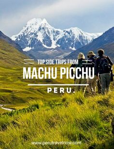 Travel Peru l Top Side Trips from Machu Picchu l @perutravelnow