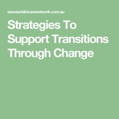 Strategies To Support Transitions Through Change