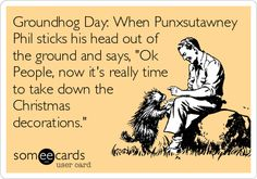"Free and Funny Groundhog Day Ecard: Groundhog Day: When Punxsutawney Phil sticks his head out of the ground and says, ""Ok People, now it's really time to take down the Christmas decorations."" Create and send your own custom Groundhog Day ecard. Happy Birthday Quotes For Him, Birthday Wishes Quotes, Funny Baby Jokes, Funny Humor, Ecards Humor, Funny Stuff, Someecards Funny, Hilarious, It's Funny"