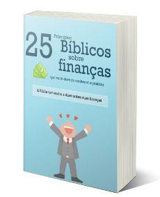 Dinheiro na Bíblia: Conheça os Princípios Bíblicos sobre o Dinheiro que mudarão a sua vida financeira de uma vez por todas!