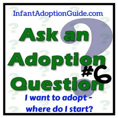 "Ask An Adoption Question #6: ""I want to adopt - where do I start?"" Check out how I answer this based on my experience through two domestic infant adoptions.  InfantAdoptionGuide.com"