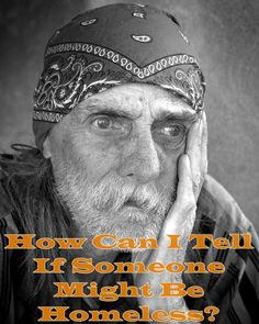 How to Tell if Someone Might Be Homeless  If anyone has ever told you they don't help homeless people because they can't tell who is really homeless, send them here.