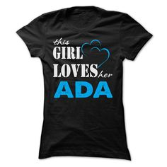 This Girl Love Her © Ada - Funny Name Shirt !!!This Girl Love Her Ada - Funny Name Shirt !!! If you are Ada or loves one. Then this shirt is for you. Cheers !!!TeeForAda Ada