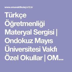 Türkçe Öğretmenliği Materyal Sergisi | Ondokuz Mayıs Üniversitesi Vakfı Özel Okullar | OMÜ Vakfı Özel Okulları | www.omuvakfikolej.k12.tr