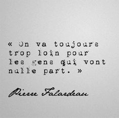 On va toujours trop loin Pretty Quotes, Cute Quotes, Words Quotes, Sayings, The Words, Cool Words, Tell Me Your Secrets, French Quotes, Sweet Words