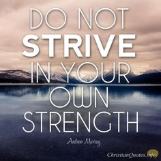 "Andrew Murray Quote - ""Do not strive in your own strength."""