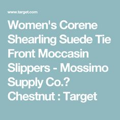 Women's Corene Shearling Suede Tie Front Moccasin Slippers - Mossimo Supply Co.™ Chestnut : Target
